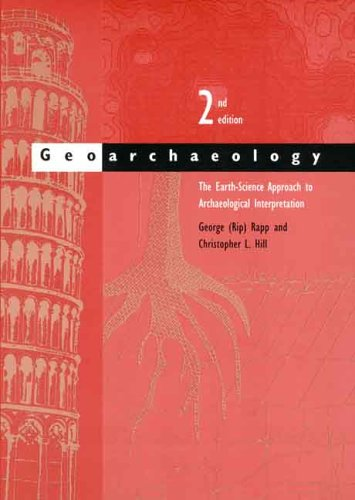 Geoarchaeology: The Earth-Science Approach to Archaeological Interpretation, Second Edition - George (Rip) Rapp Jr.; Mr. Christopher L. Hill