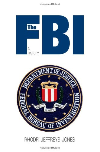 The FBI: A History - Rhodri Jeffreys-Jones