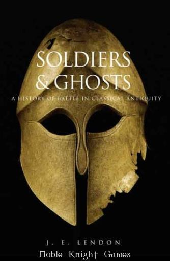 Soldiers and Ghosts - A History of Battle in Classical Antiquity (Historical Books (Yale University Press)) - J.E. Lendon