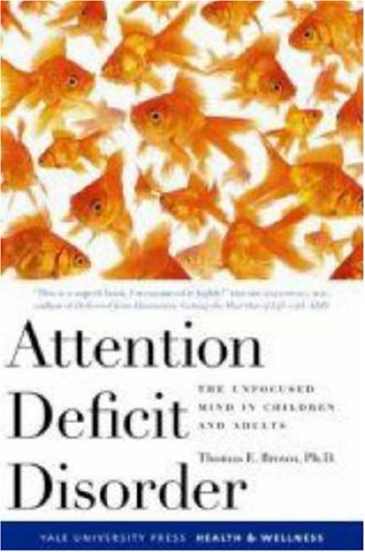 Attention Deficit Disorder: The Unfocused Mind in Children and Adults (Yale University Press Health & Wellness) - Thomas Brown