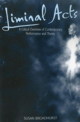 Liminal Acts: A Critical Overview of Contemporary Performance and Theory - Susan Broadhurst