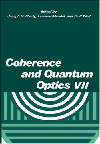 Coherence and Quantum Optics VII: Proceedings of the Seventh Rochester Conference on Coherence and Quantum Optics, held at the University of - J.H. Eberly; L. Mandel; E. Wolf
