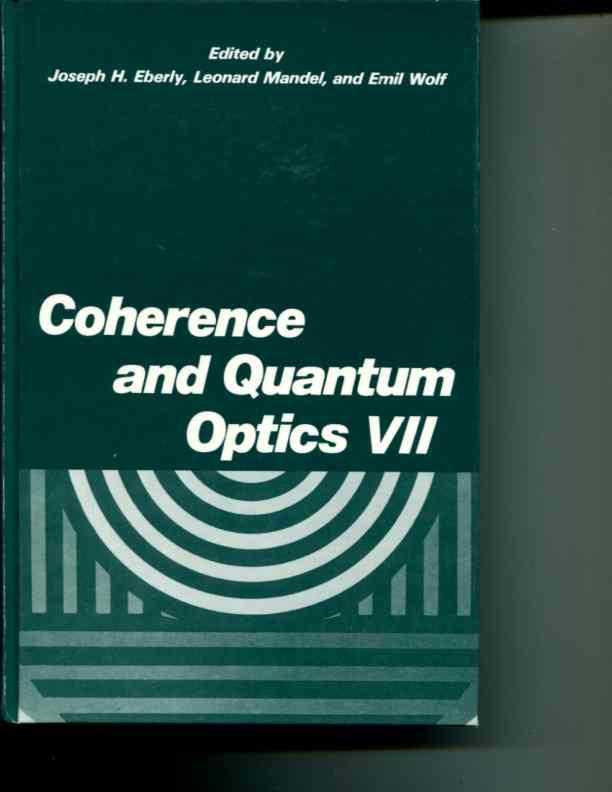Coherence and Quantum Optics VII: Proceedings of the Seventh Rochester Conference on Coherence and Quantum Optics, held at the University of Rochester, June 7-10, 1995 (No. 7) (Hardcover) - Joseph H. Eberly; Leonard Mandel; Emil Wolf (editors)