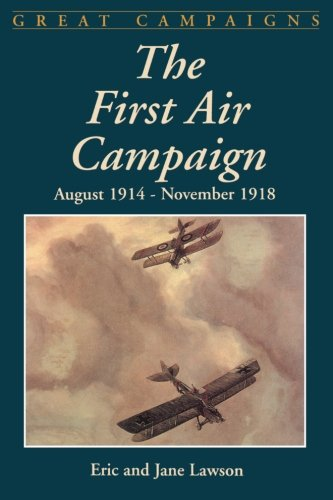 The First Air Campaign: August 1914- November 1918 - Eric Lawson; Jane Lawson