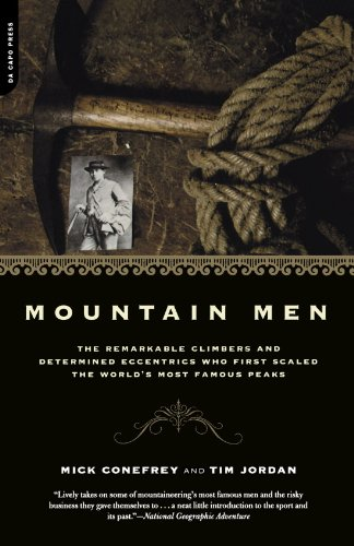 Mountain Men: The Remarkable Climbers And Determined Eccentrics Who First Scaled The World's Most Famous Peaks - Mick Conefrey; Tim Jordan