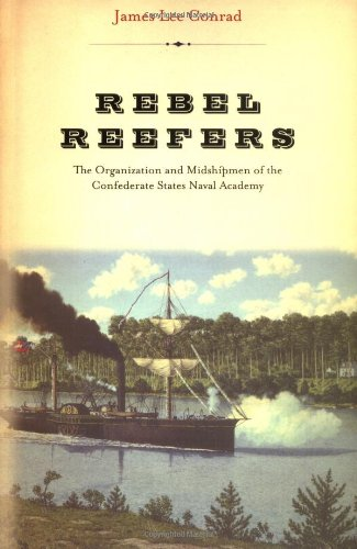 Rebel Reefers: The Organization And Midshipmen Of The Confederate States Naval Academy - James Lee Conrad