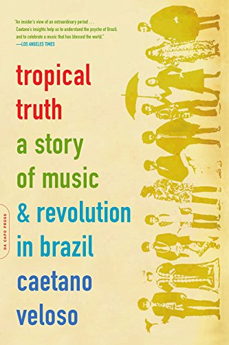 Tropical Truth: A Story Of Music And Revolution In Brazil - Caetano Veloso