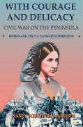 With Courage and Delicacy: Civil War on the Peninsula: Women and the U.S. Sanitary Commission
