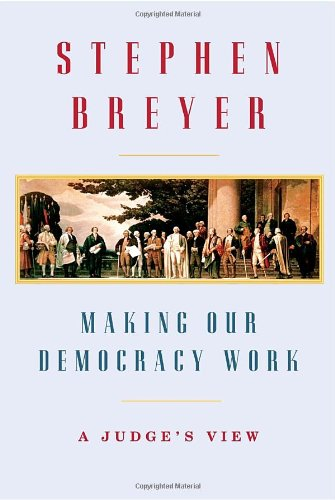 Making Our Democracy Work: A Judge's View - Stephen Breyer