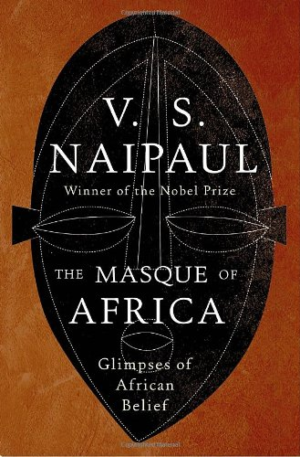 The Masque of Africa: Glimpses of African Belief (Borzoi Books) - V.S. Naipaul