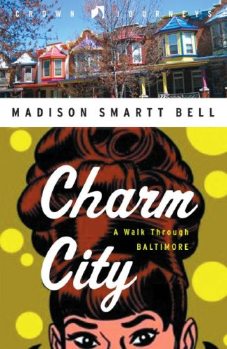 Charm City: A Walk Through Baltimore (Crown Journeys) - Madison Smartt Bell