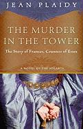 The Murder in the Tower: The Story of Frances, Countess of Essex