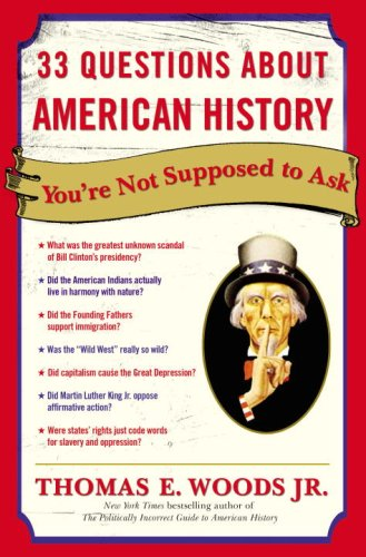 33 Questions About American History You're Not Supposed to Ask - Thomas E. Woods Jr.