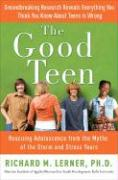 The Good Teen: Rescuing Adolescence from the Myths of the Storm and Stress Years