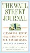 The Wall Street Journal. Complete Retirement Guidebook: How to Plan It, Live It and Enjoy It