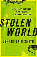 Stolen World: A Tale of Reptiles, Smugglers, and Skulduggery