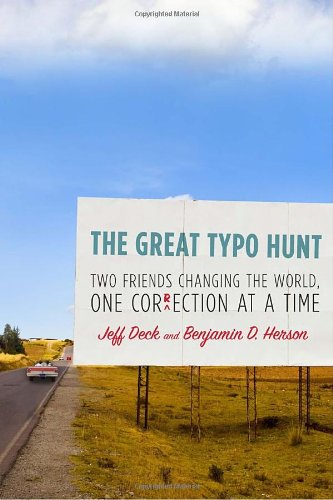 The Great Typo Hunt: Two Friends Changing the World, One Correction at a Time - Jeff Deck; Benjamin D. Herson