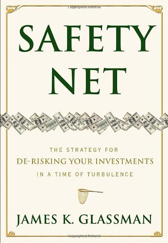 Safety Net: The Strategy for De-Risking Your Investments in a Time of Turbulence - James Glassman