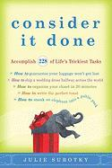 Consider It Done: Accomplish 228 of Life's Trickiest Tasks