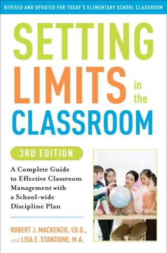 Setting Limits in the Classroom, 3rd Edition: A Complete Guide to Effective Classroom Management with a School-wide Discipline Plan - Robert J. Mackenzie; Lisa Stanzione