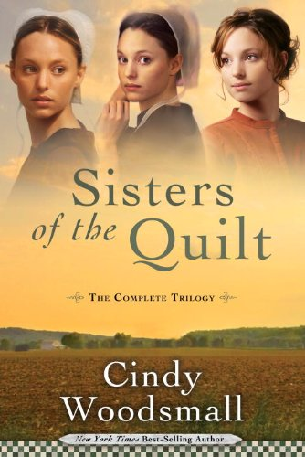 Sisters of the Quilt: The Complete Trilogy (Sisters of the Quilt Series) - Cindy Woodsmall