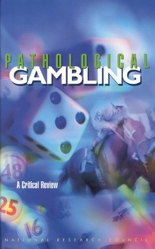 Pathological Gambling:: A Critical Review - Committee on the Social and Economic Impact of Pathological Gambling; Commission on Behavioral and Social Scie