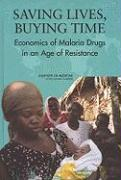 Saving Lives, Buying Time: Economics of Malaria Drugs in an Age of Resistance