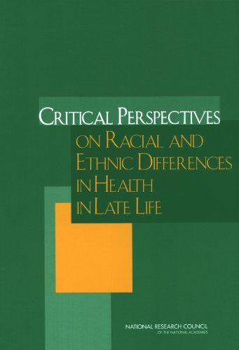 Critical Perspectives on Racial and Ethnic Differences in Health in Late Life - Ethnicity, and Health in Later Life Panel on Race; Committee on Population; Division of Behavioral and Social