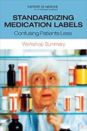Standardizing Medication Labels: Confusing Patients Less, Workshop Summary