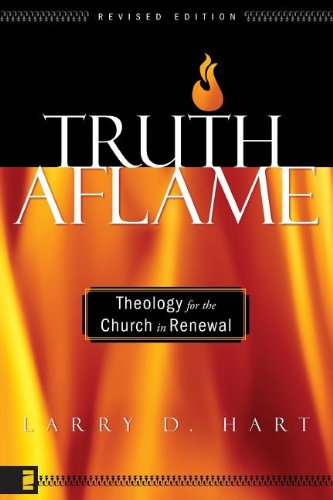 Truth Aflame: Theology for the Church in Renewal - Larry D. Hart