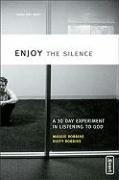 Enjoy the Silence: A 30- Day Experiment in Listening to God