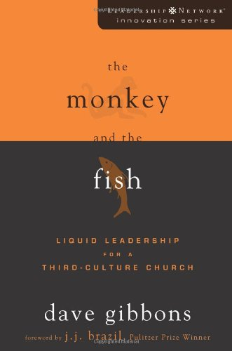 The Monkey and the Fish: Liquid Leadership for a Third-Culture Church (Leadership Network Innovation Series) - Dave Gibbons