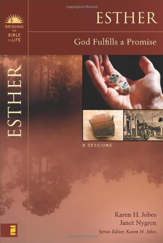 Esther: God Fulfills a Promise (Bringing the Bible to Life) - Karen H. Jobes; Janet Nygren