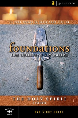 The Holy Spirit Study Guide: 11 Core Truths to Build Your Life On (Foundations) - Tom Holladay; Kay Warren