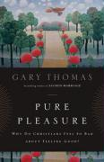 Pure Pleasure: Why Do Christians Feel So Bad about Feeling Good?