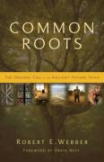 Common Roots: The Original Call to an Ancient-Future Faith