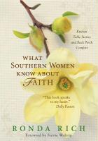 What Southern Women Know about Faith: Kitchen Table Stories and Back Porch Comfort