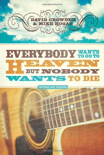 Everybody Wants to Go to Heaven, but Nobody Wants to Die - David Crowder; Michael Hogan