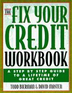 The Fix Your Credit Workbook: A Step by Step Guide to a Lifetime of Great Credit