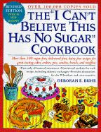 "The ""I Can't Believe This Has No Sugar"" Cookbook"