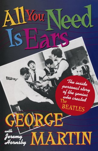 All You Need Is Ears: The inside personal story of the genius who created The Beatles - George Martin, Jeremy Hornsby