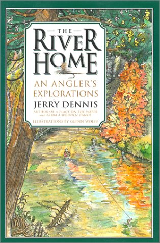 River Home: An Angler's Explorations - Jerry Dennis