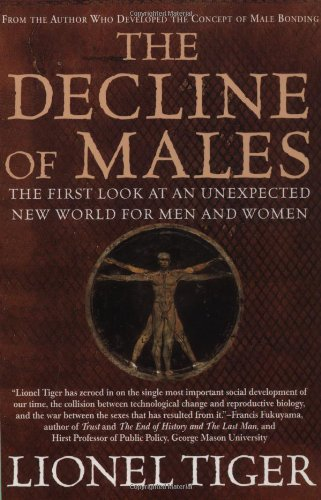 The Decline of Males: The First Look at an Unexpected New World for Men and Women - Lionel Tiger