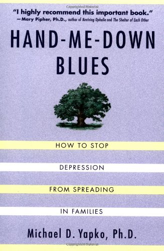 Hand-Me-Down Blues: How To Stop Depression From Spreading In Families - Michael D. Yapko