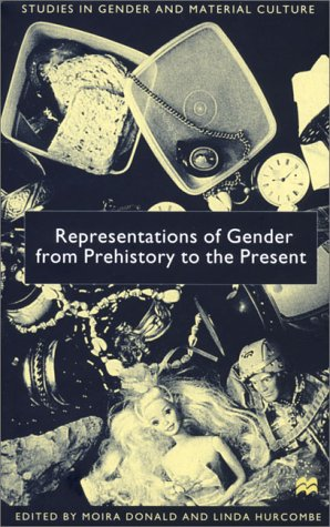 Representations of Gender From Prehistory To the Present (Studies in Gender and Material Culture) - Moira Donald; Linda Hurcombe