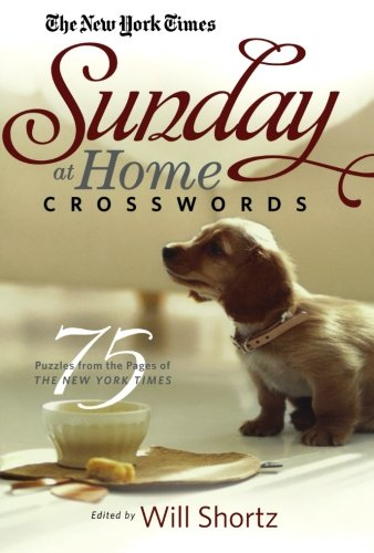The New York Times Sunday at Home Crosswords: 75 Puzzles from the Pages of The New York Times - The New York Times