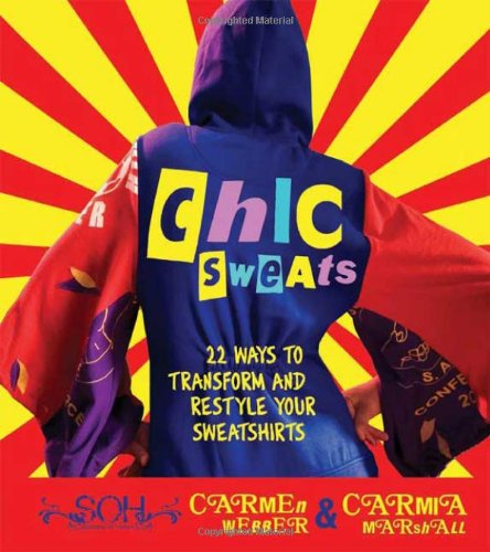 Chic Sweats: 22 Ways to Transform and Restyle Your Sweatshirts - Carmia Marshall; Carmen Webber