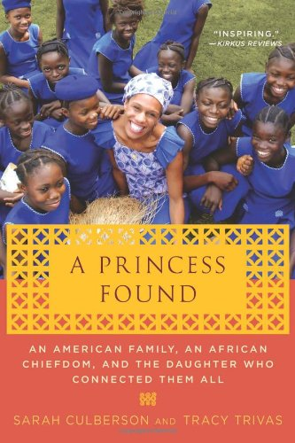 A Princess Found: An American Family, an African Chiefdom, and the Daughter Who Connected Them All - Sarah Culberson; Tracy Trivas