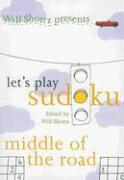 Will Shortz Presents Let's Play Sudoku: Middle of the Road