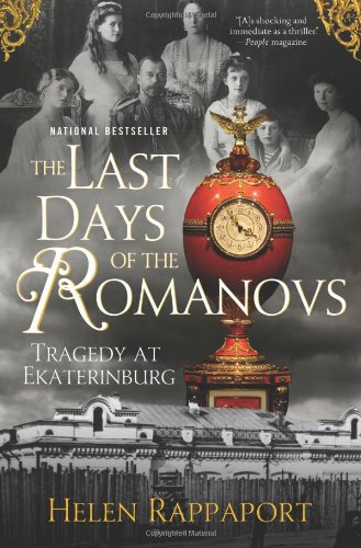 The Last Days of the Romanovs: Tragedy at Ekaterinburg - Helen Rappaport
